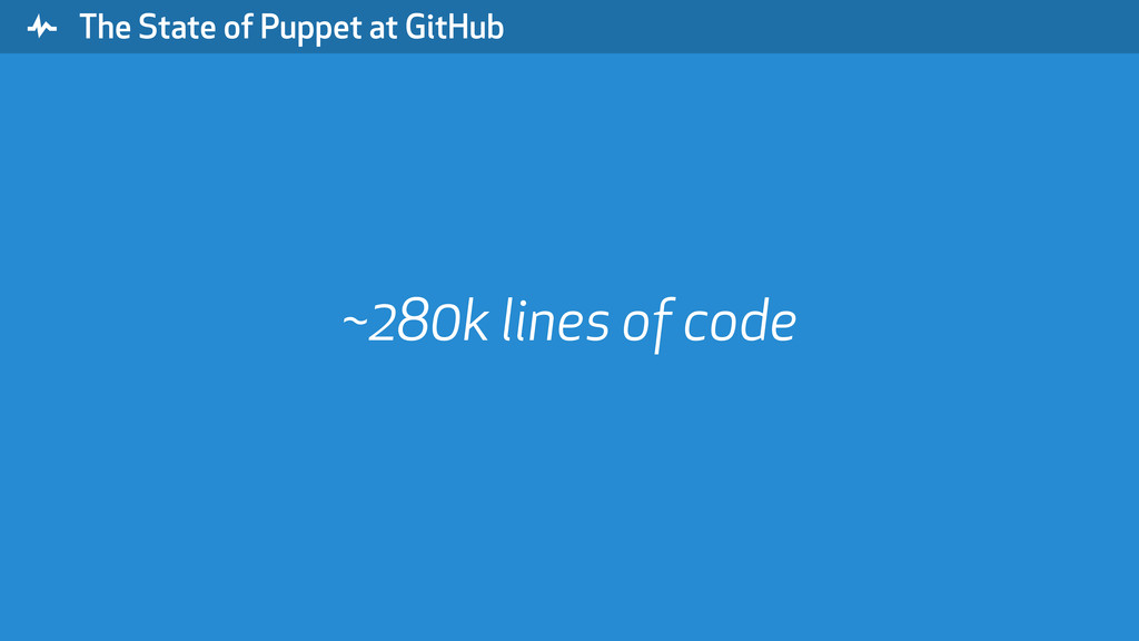 """ The State of Puppet at GitHub ~280k lines of ..."