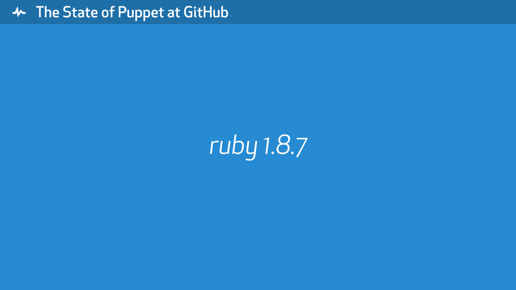 """ The State of Puppet at GitHub ruby 1.8.7"