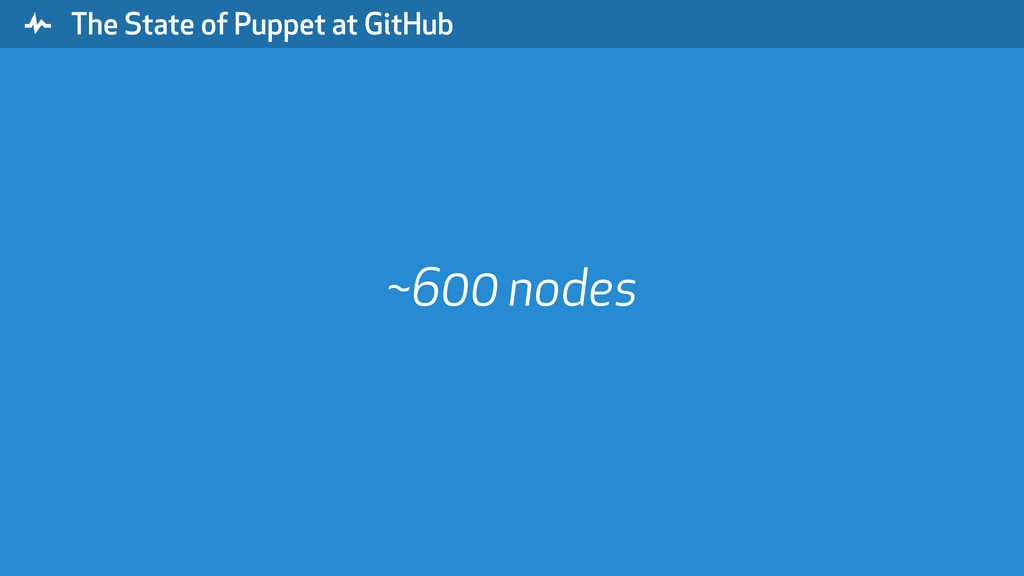 """ The State of Puppet at GitHub ~600 nodes"