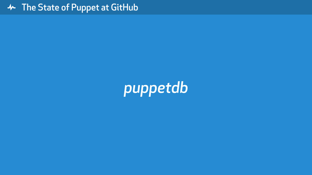 """ The State of Puppet at GitHub puppetdb"