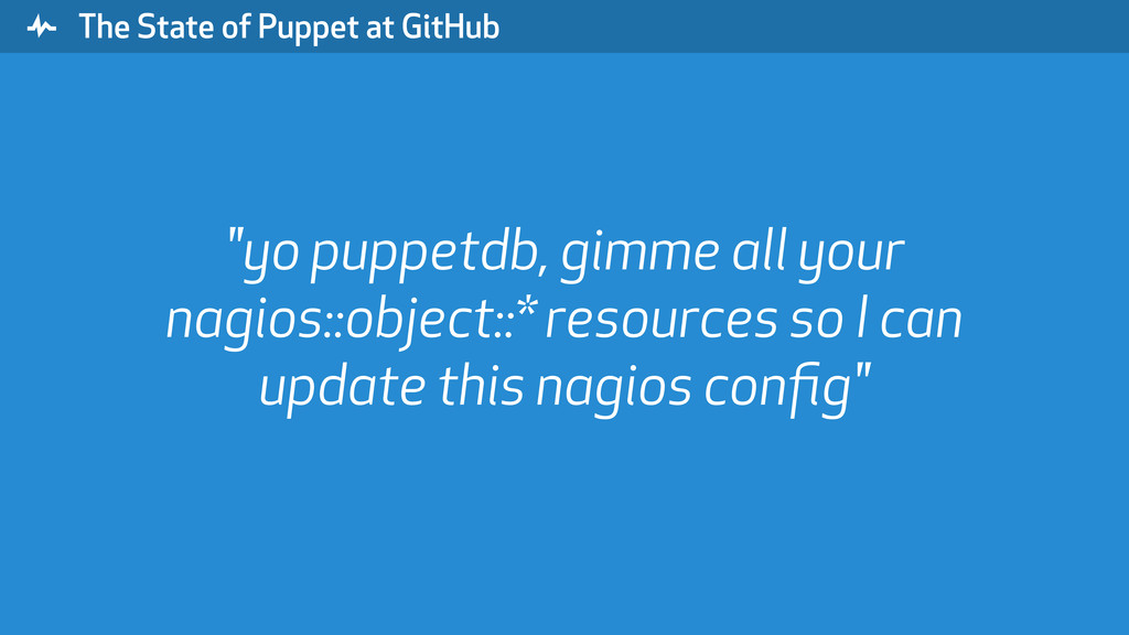 """ The State of Puppet at GitHub ""yo puppetdb, g..."