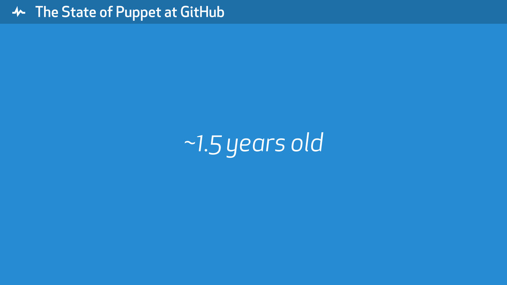 """ The State of Puppet at GitHub ~1.5 years old"