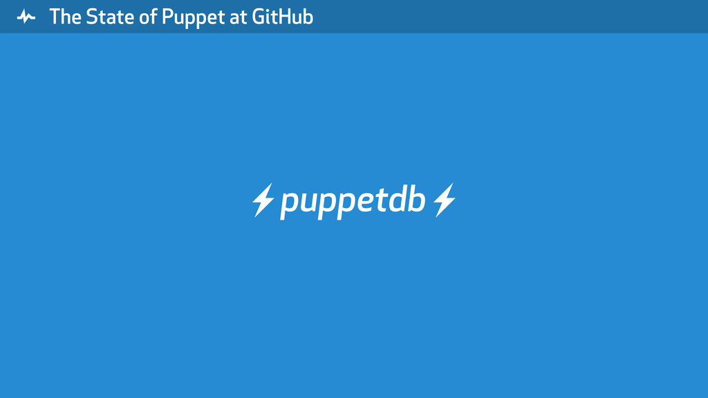""" The State of Puppet at GitHub ⚡ puppetdb ⚡"