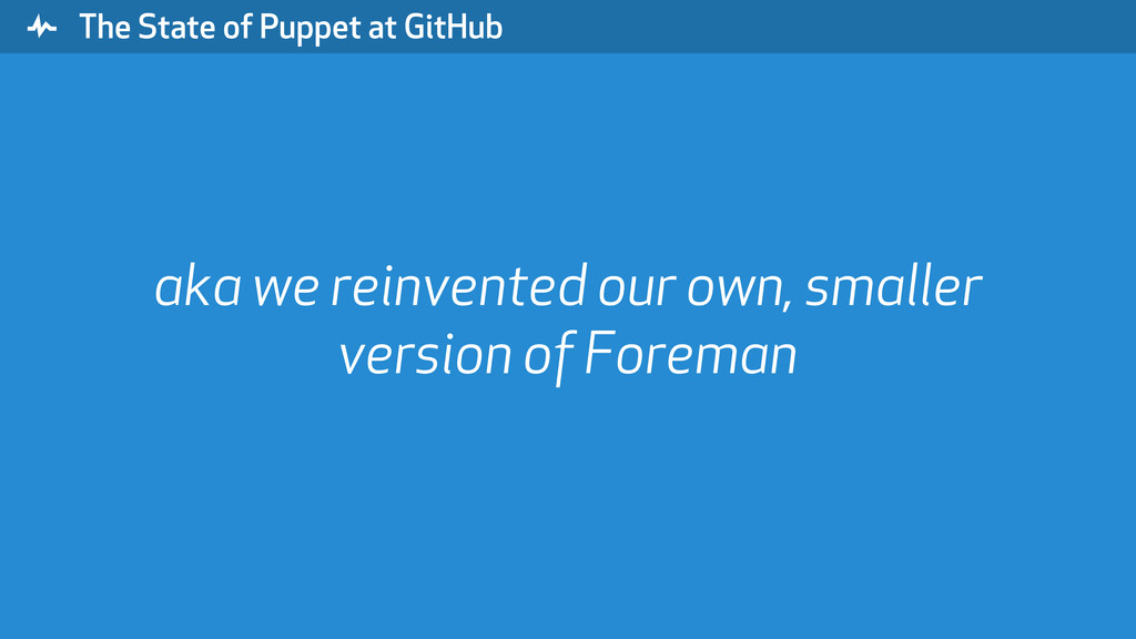""" The State of Puppet at GitHub aka we reinvent..."