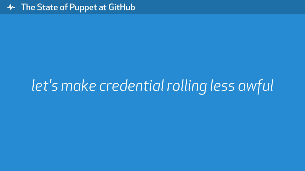 """ The State of Puppet at GitHub let's make cred..."