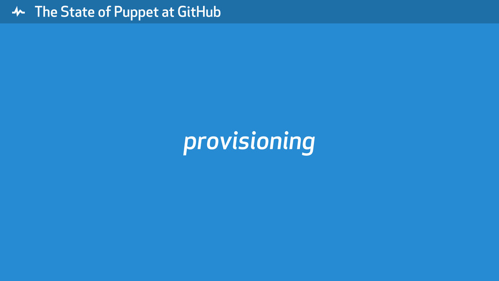 """ The State of Puppet at GitHub provisioning"
