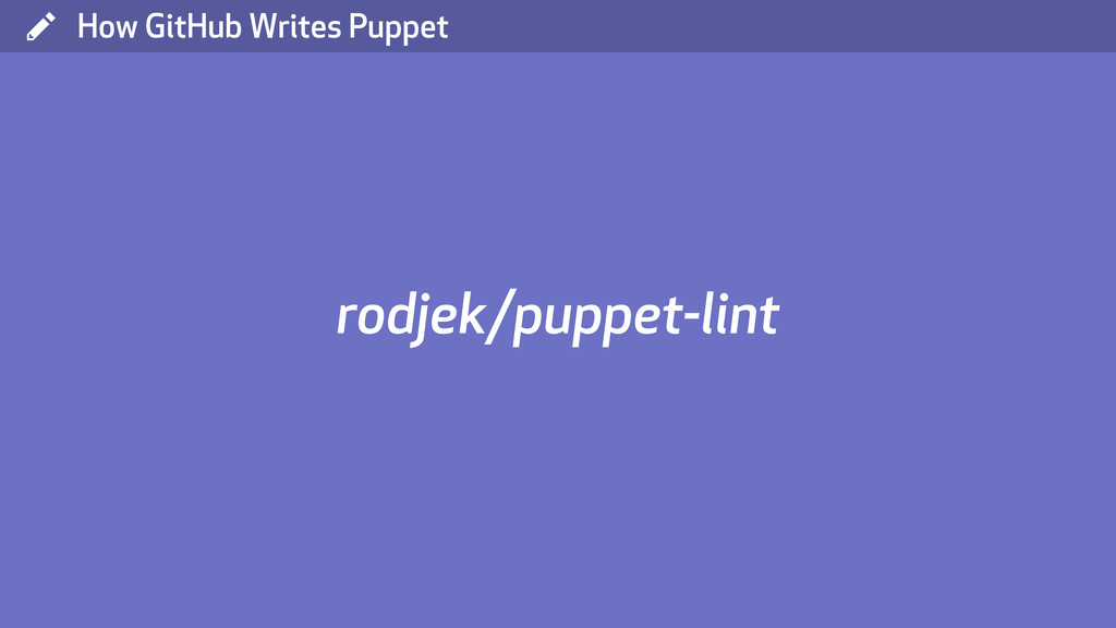 ( How GitHub Writes Puppet rodjek/puppet-lint