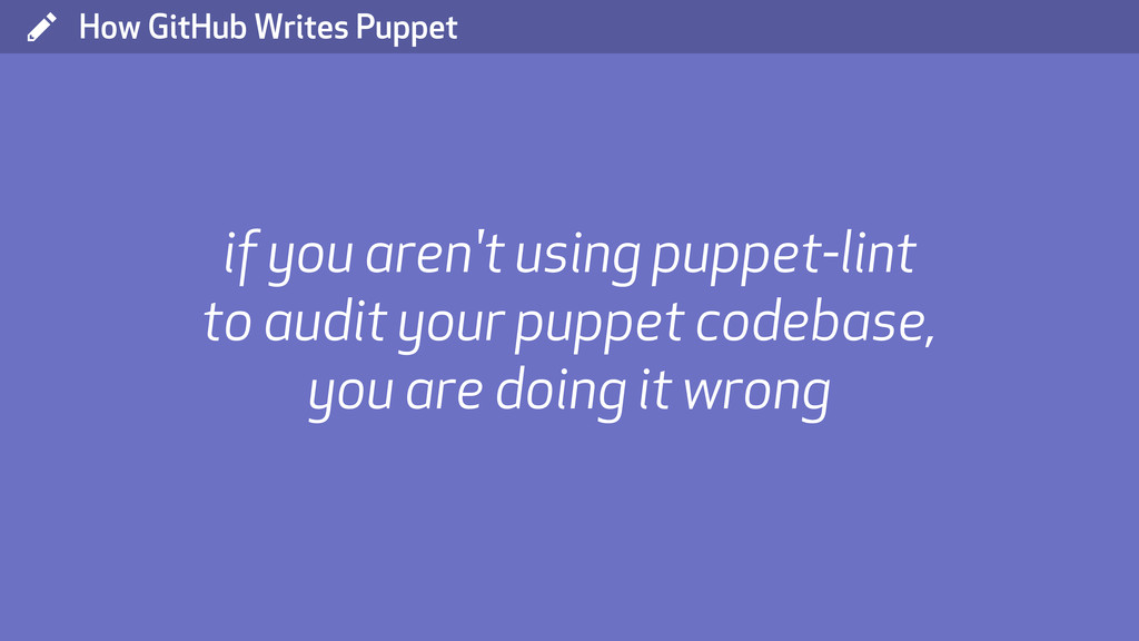( How GitHub Writes Puppet if you aren't using ...