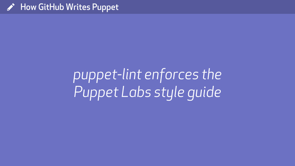( How GitHub Writes Puppet puppet-lint enforces...