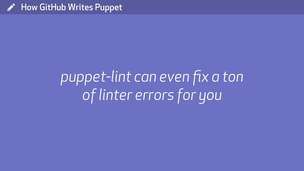 ( How GitHub Writes Puppet puppet-lint can even...