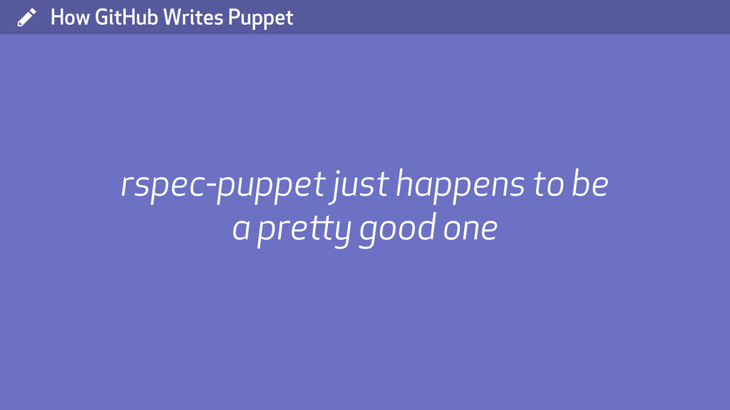 ( How GitHub Writes Puppet rspec-puppet just ha...
