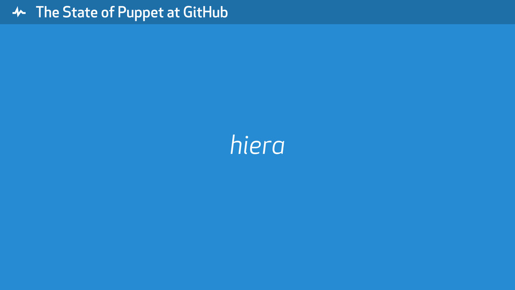 """ The State of Puppet at GitHub hiera"