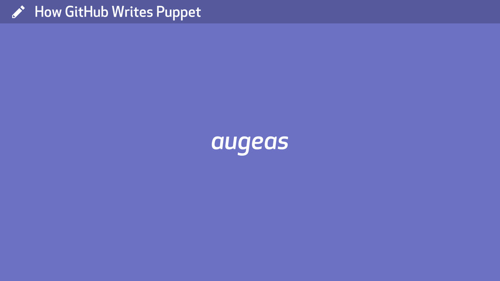 ( How GitHub Writes Puppet augeas