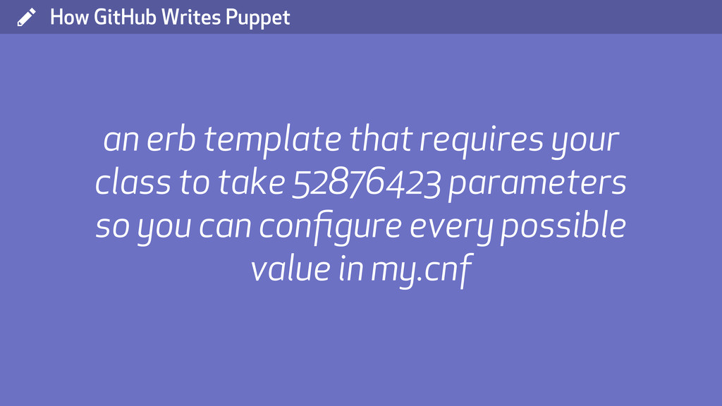 ( How GitHub Writes Puppet an erb template that...