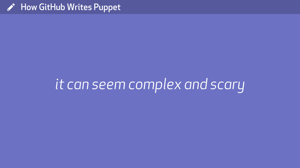 ( How GitHub Writes Puppet it can seem complex ...