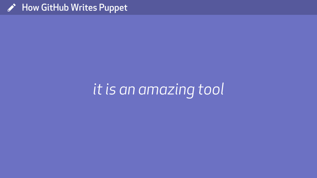 ( How GitHub Writes Puppet it is an amazing tool
