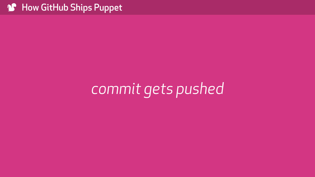 ) How GitHub Ships Puppet commit gets pushed