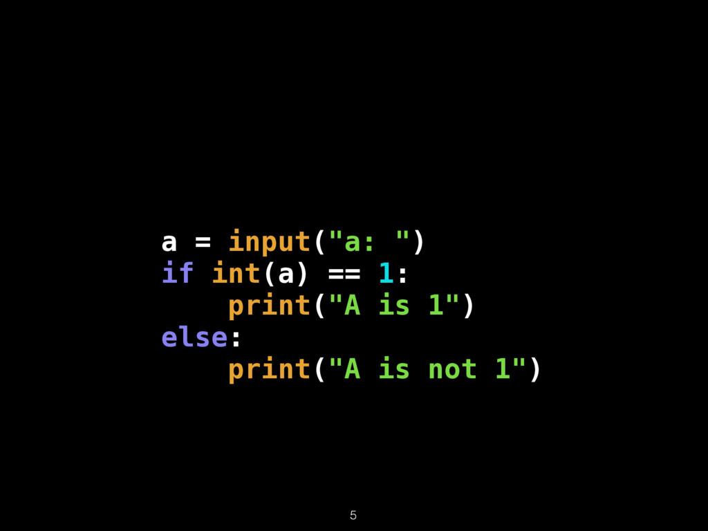 "a = input(""a: "") if int(a) == 1: print(""A is 1""..."