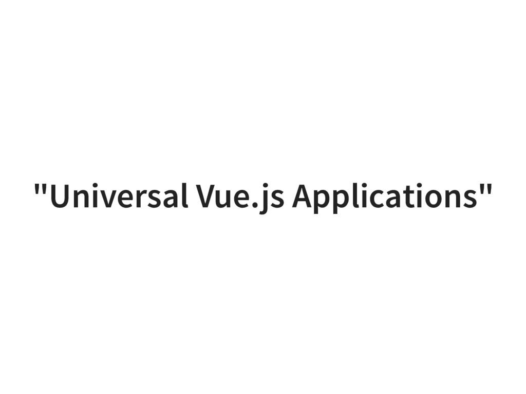 """Universal Vue.js Applications"""