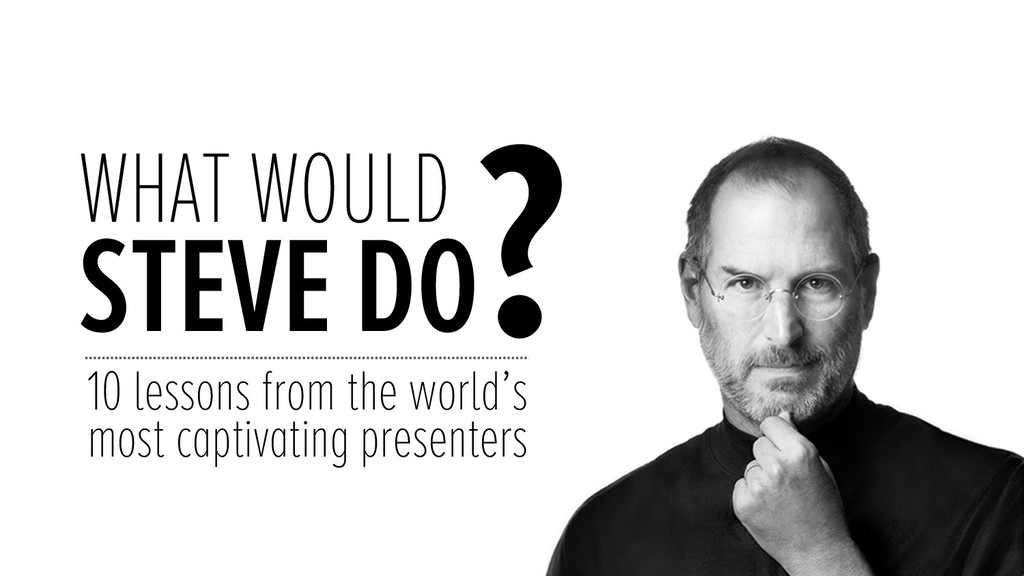 WHAT WOULD STEVE DO ? 10 lessons from the wor...