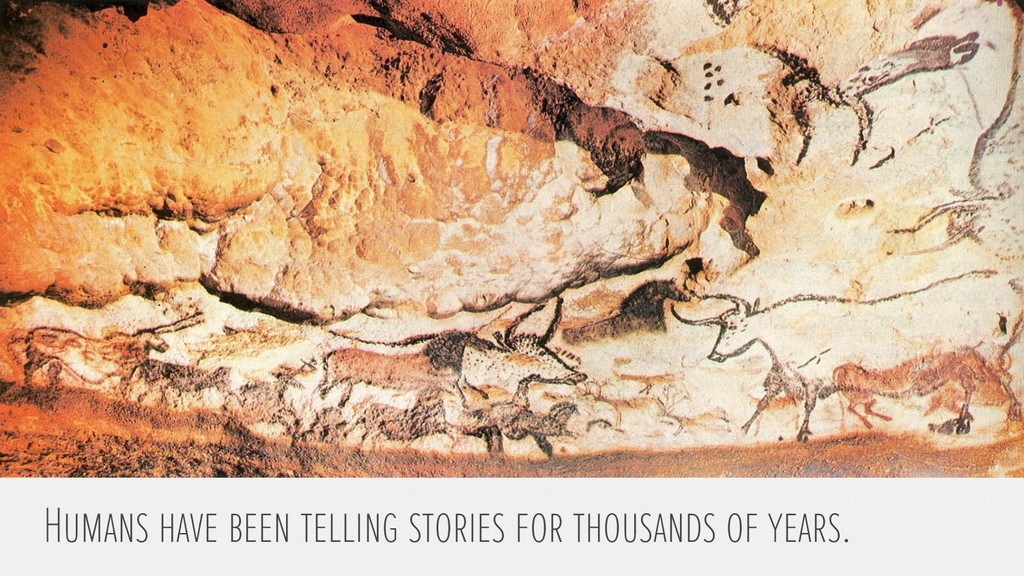 Humans have been telling stories for thousands ...