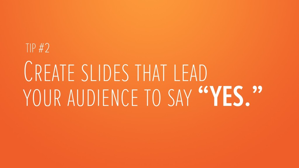 """Create slides that lead your audience to say """"Y..."""