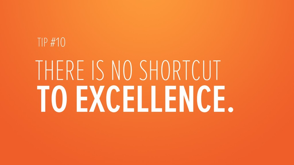 TO EXCELLENCE. THERE IS NO SHORTCUT   TIP #...
