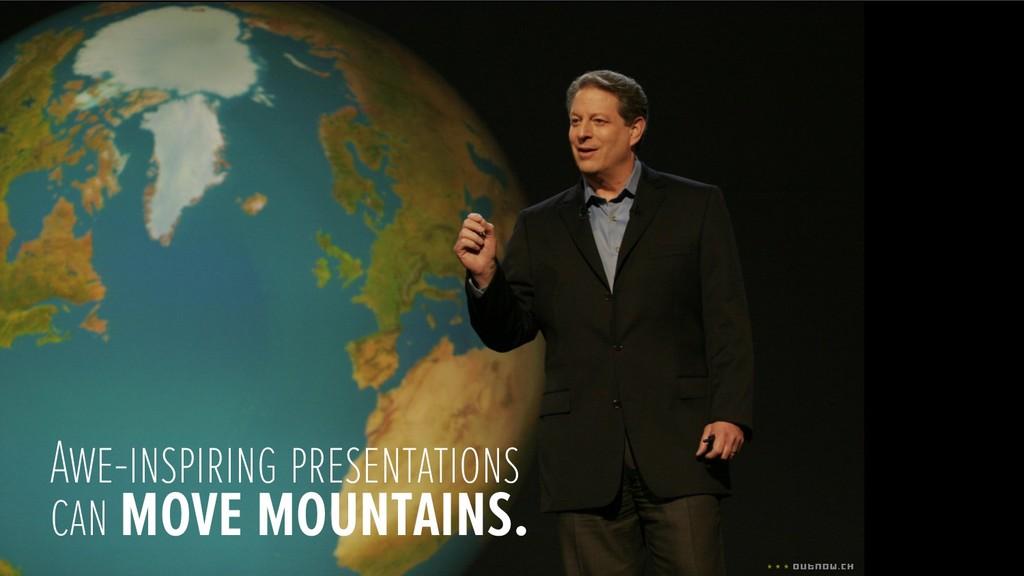 Awe-inspiring presentations can move mountains.