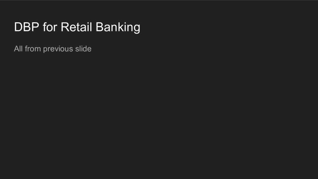 DBP for Retail Banking All from previous slide