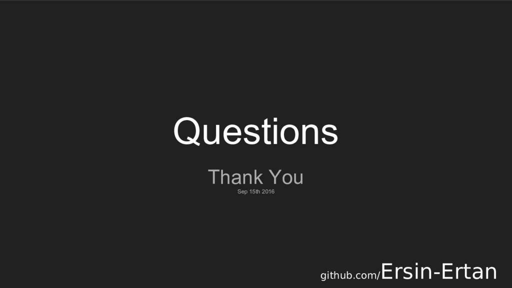 Questions Thank You Sep 15th 2016 github.com/ E...