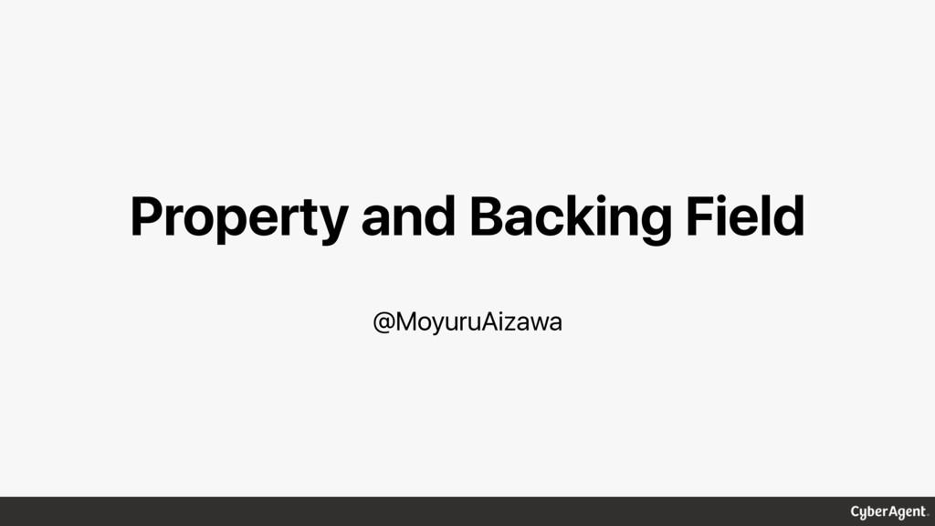 Property and Backing Field @MoyuruAizawa