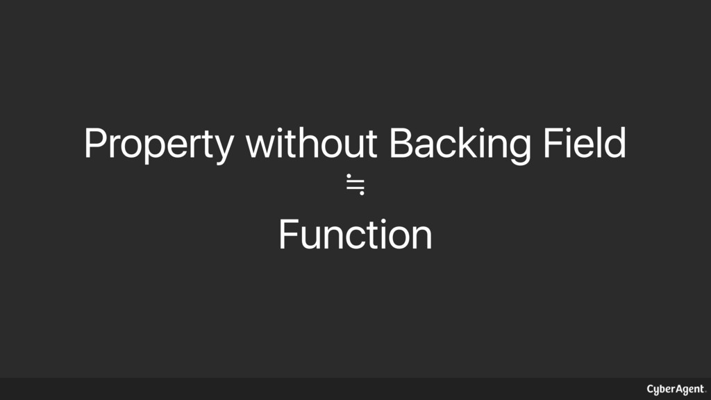 Property without Backing Field ≒ Function