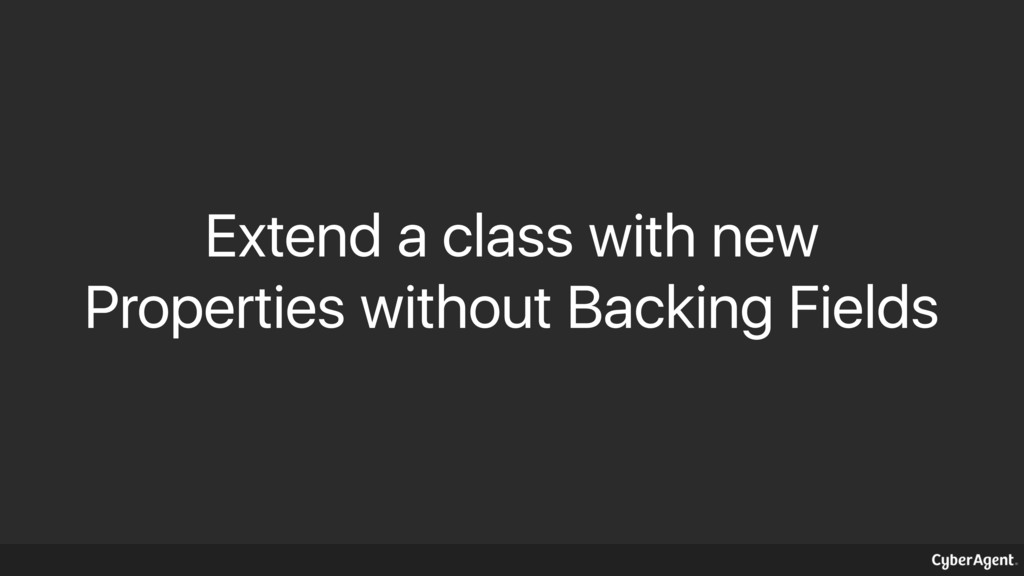 Extend a class with new Properties without Back...