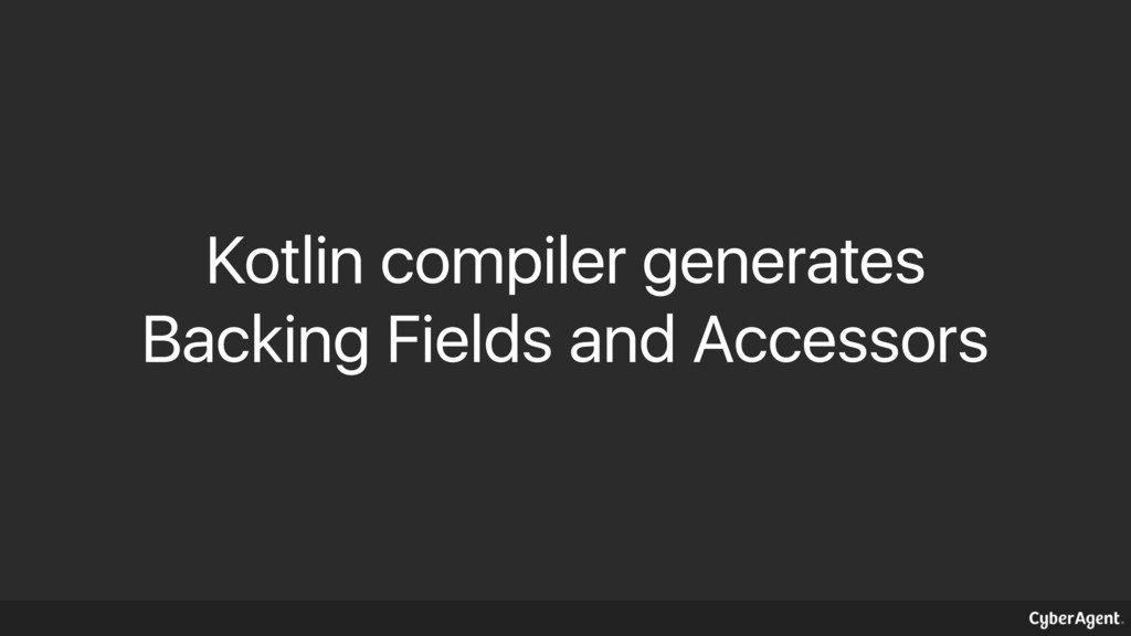Kotlin compiler generates Backing Fields and Ac...
