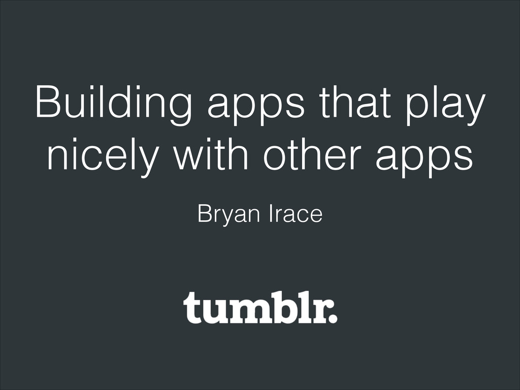 Building apps that play nicely with other apps ...