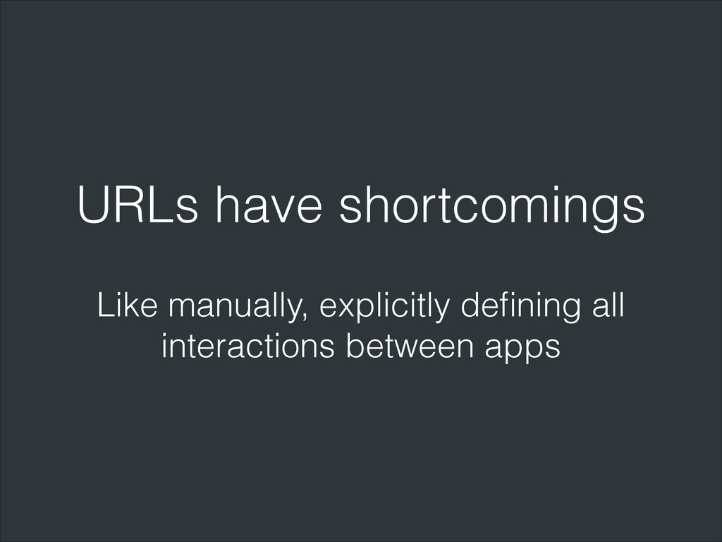 URLs have shortcomings Like manually, explicitl...