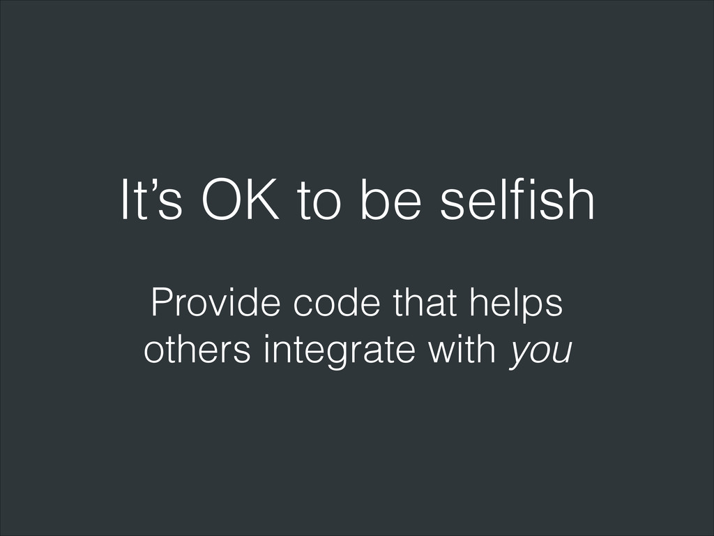 It's OK to be selfish Provide code that helps ot...
