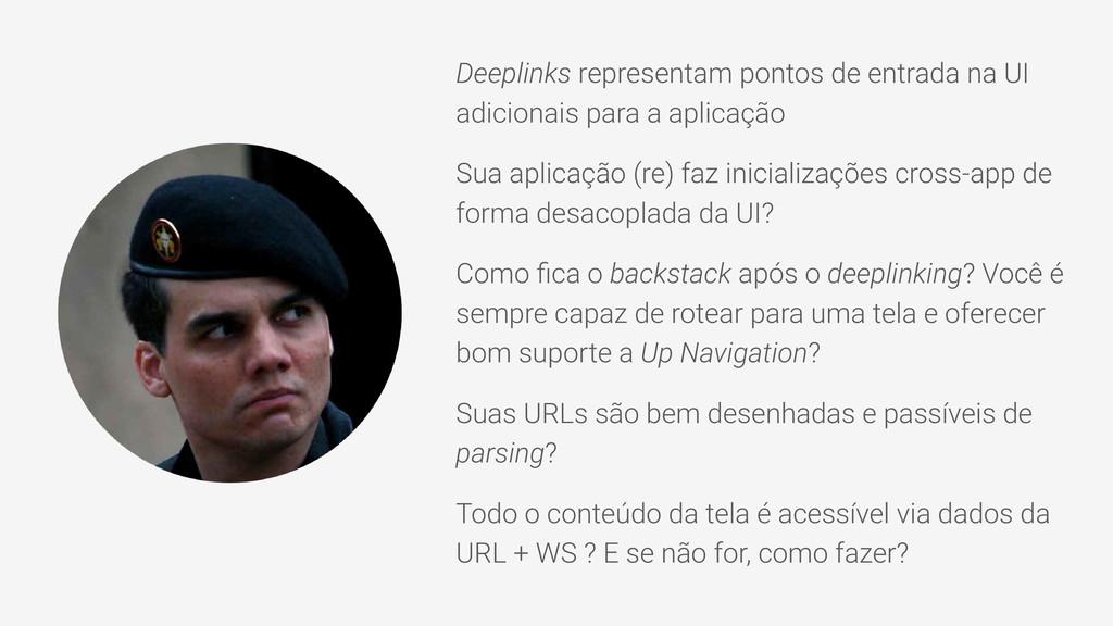 Deeplinks representam pontos de entrada na UI a...