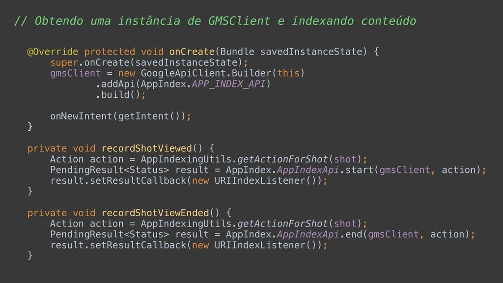 // Obtendo uma instância de GMSClient e indexan...