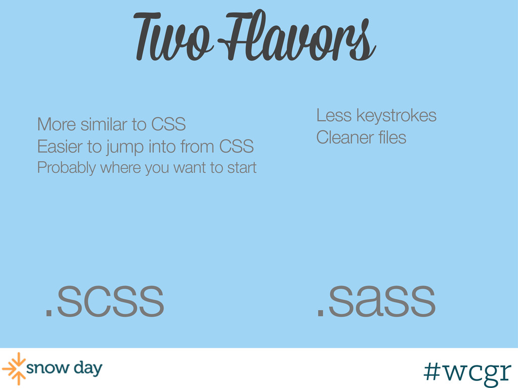 #wcgr Two Flavors .scss .sass More similar to C...
