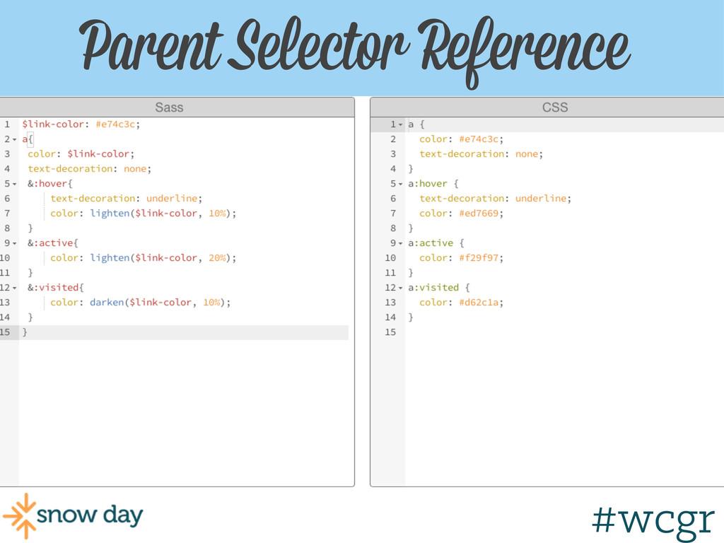 #wcgr Parent Selector Reference #wcgr