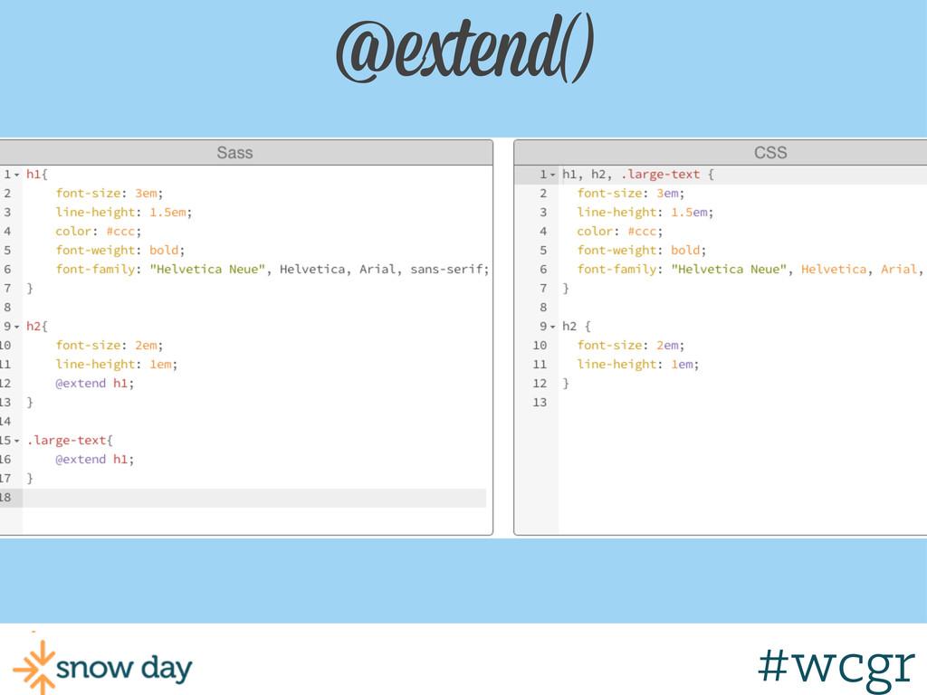#wcgr @extend() #wcmke #wcgr