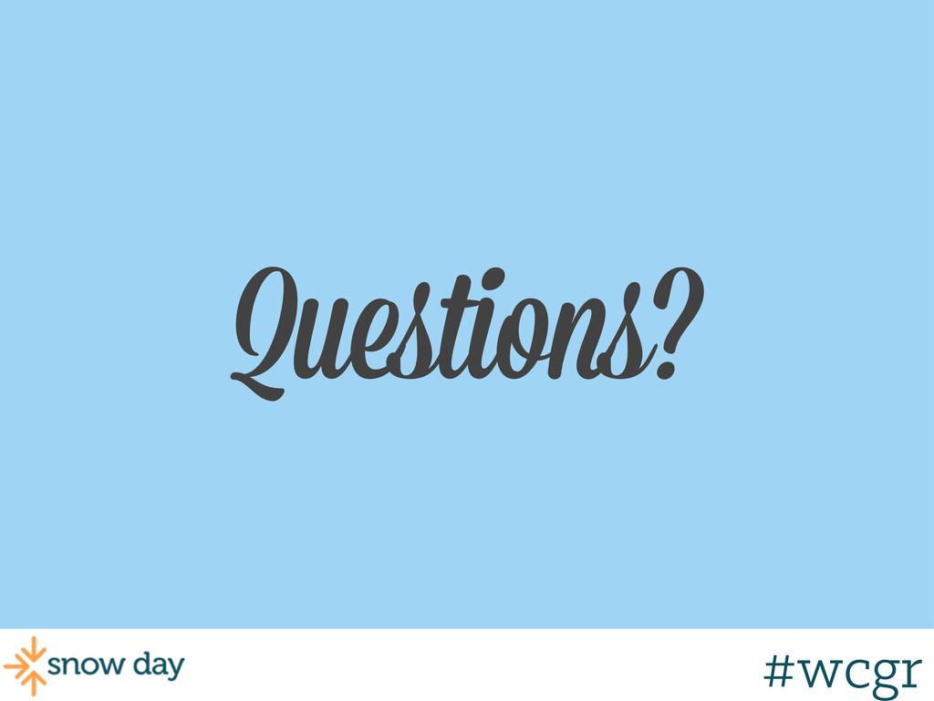 #wcgr Questions?