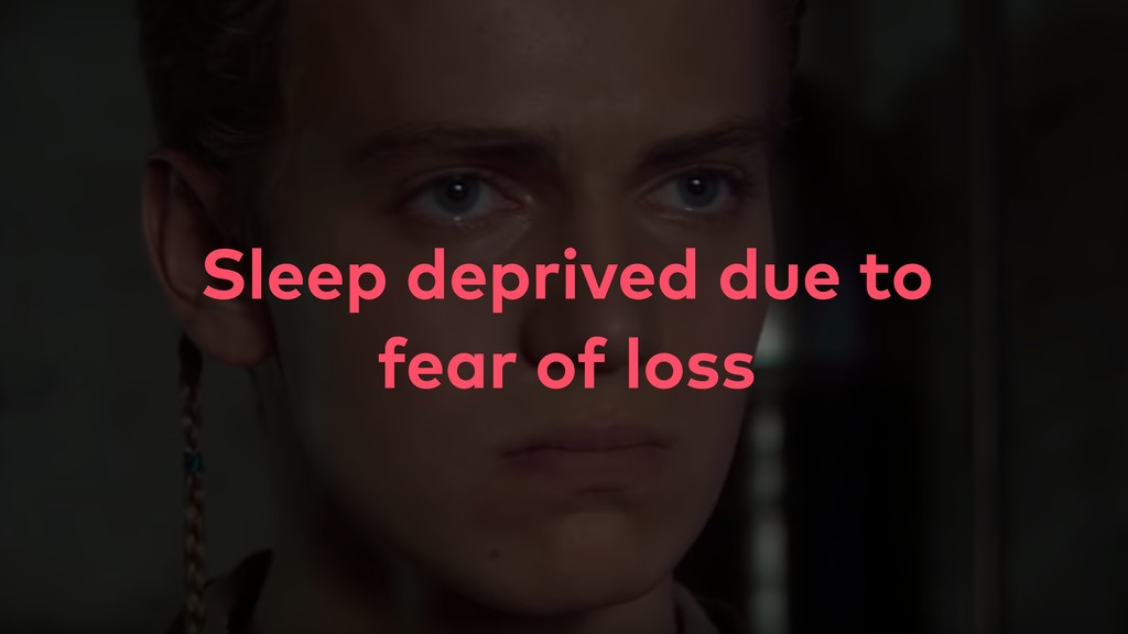 Sleep deprived due to fear of loss
