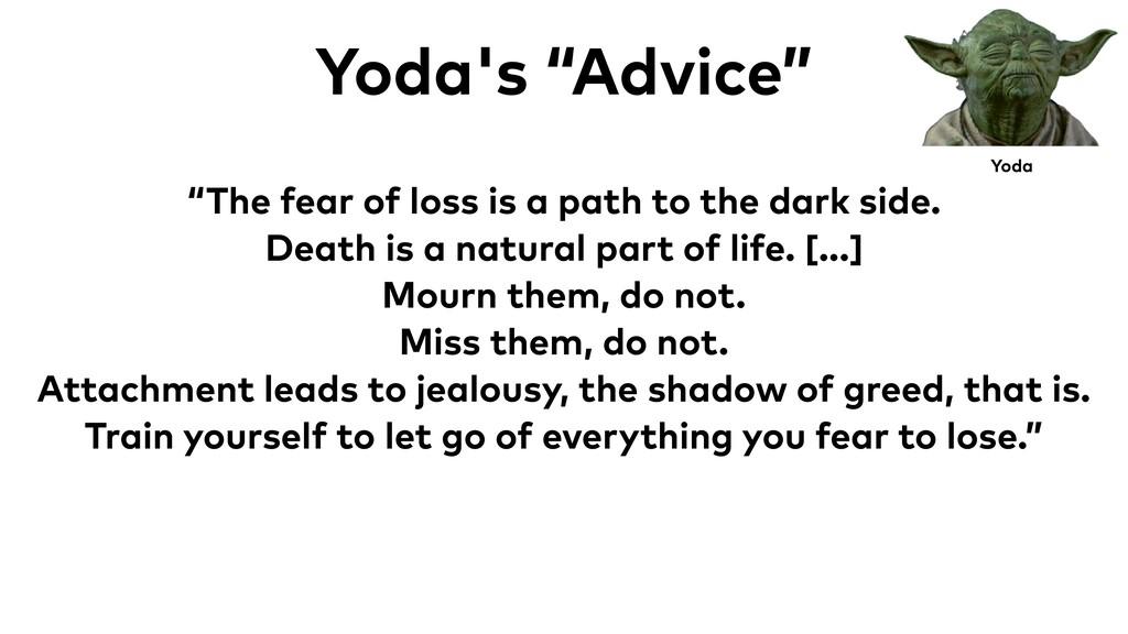 "Yoda Yoda's ""Advice"" ""The fear of loss is a pat..."