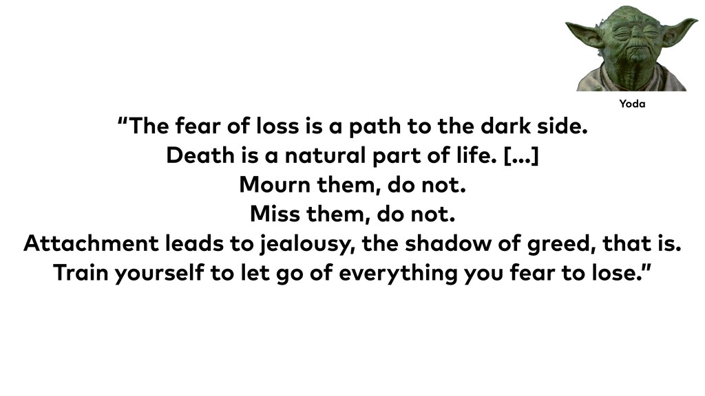 """The fear of loss is a path to the dark side. D..."
