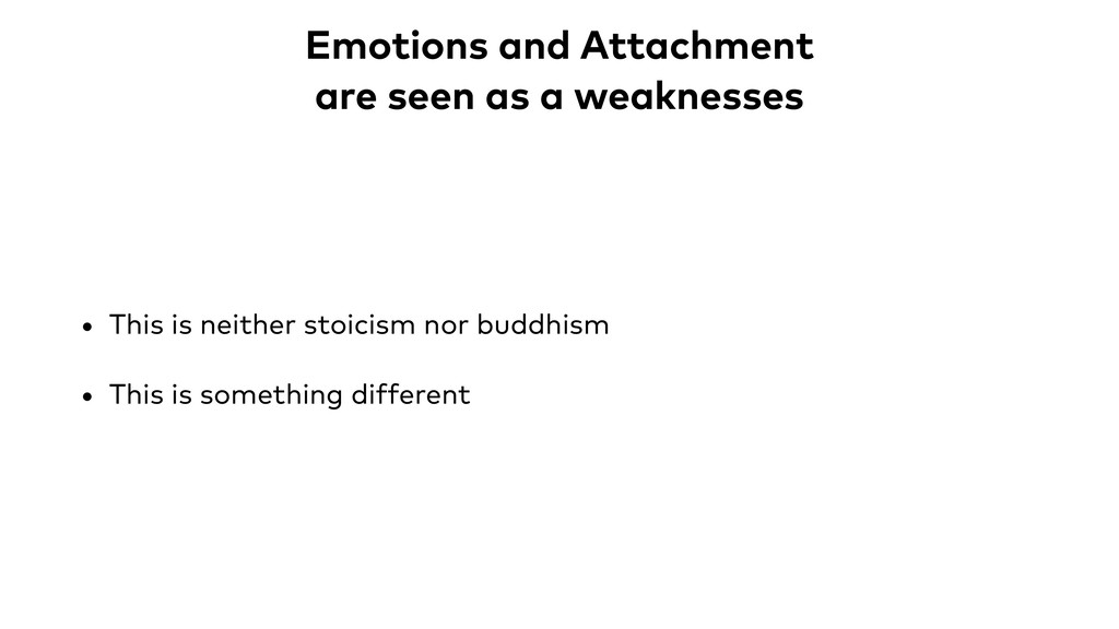 Emotions and Attachment are seen as a weaknesse...