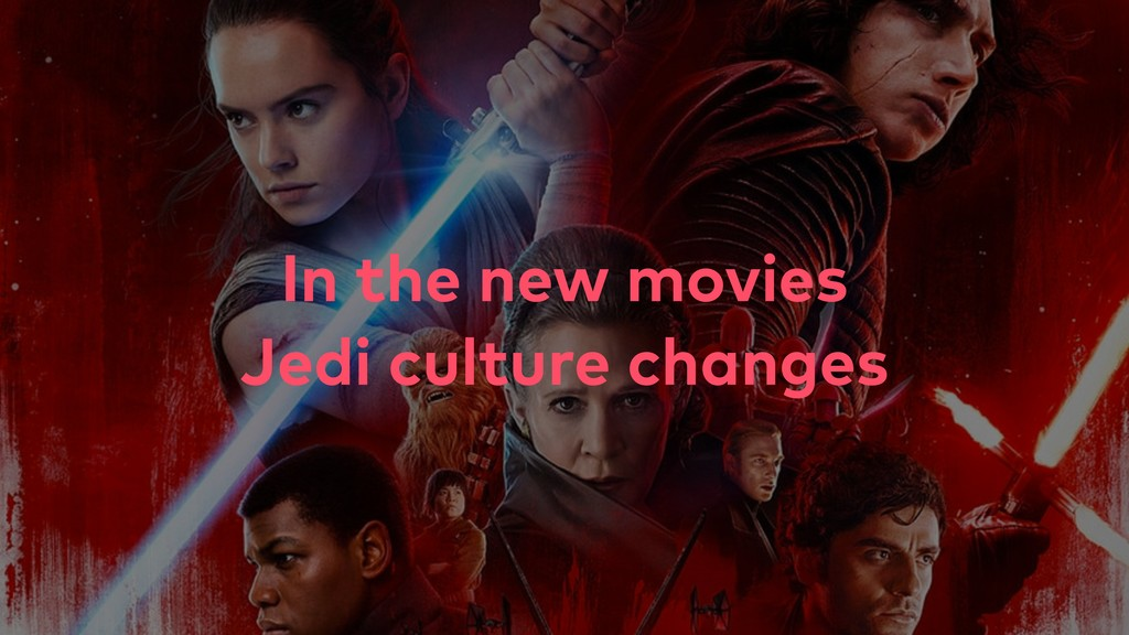 In the new movies Jedi culture changes