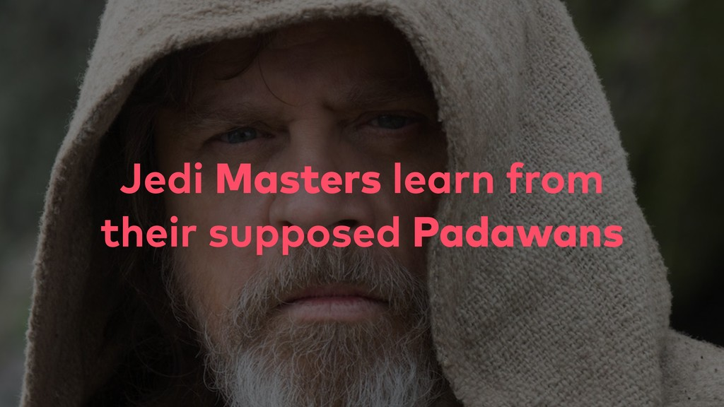 Jedi Masters learn from their supposed Padawans