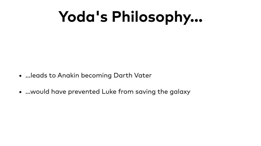 Yoda's Philosophy... • ...leads to Anakin becom...